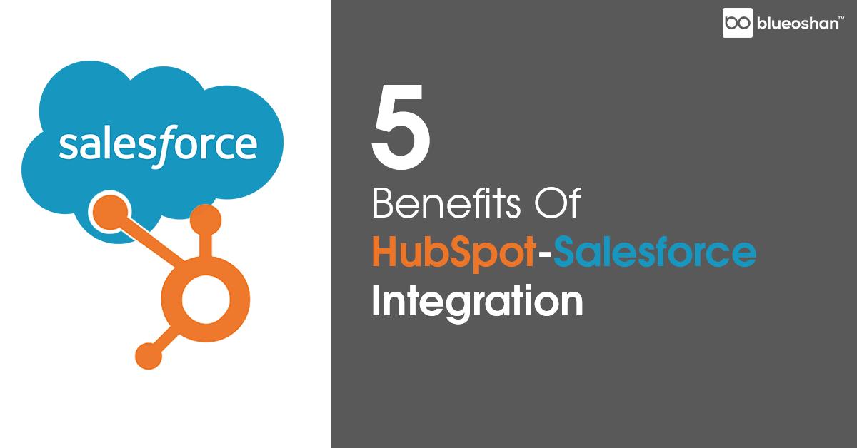 5 Benefits Of HubSpot - Salesforce Integration