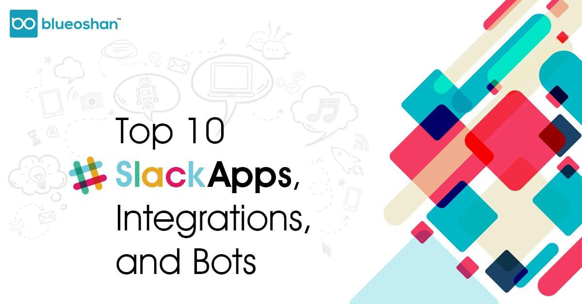 Top 10 Slack Apps,Integrations,and Bots
