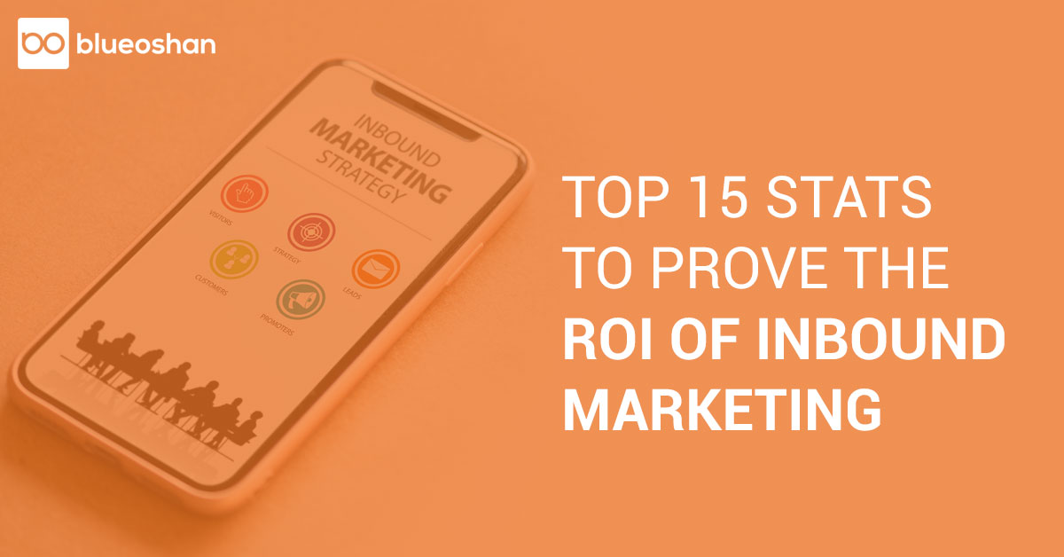 TOP 15 STATS TO PROVE THE ROI OF INBOUND MARKETING