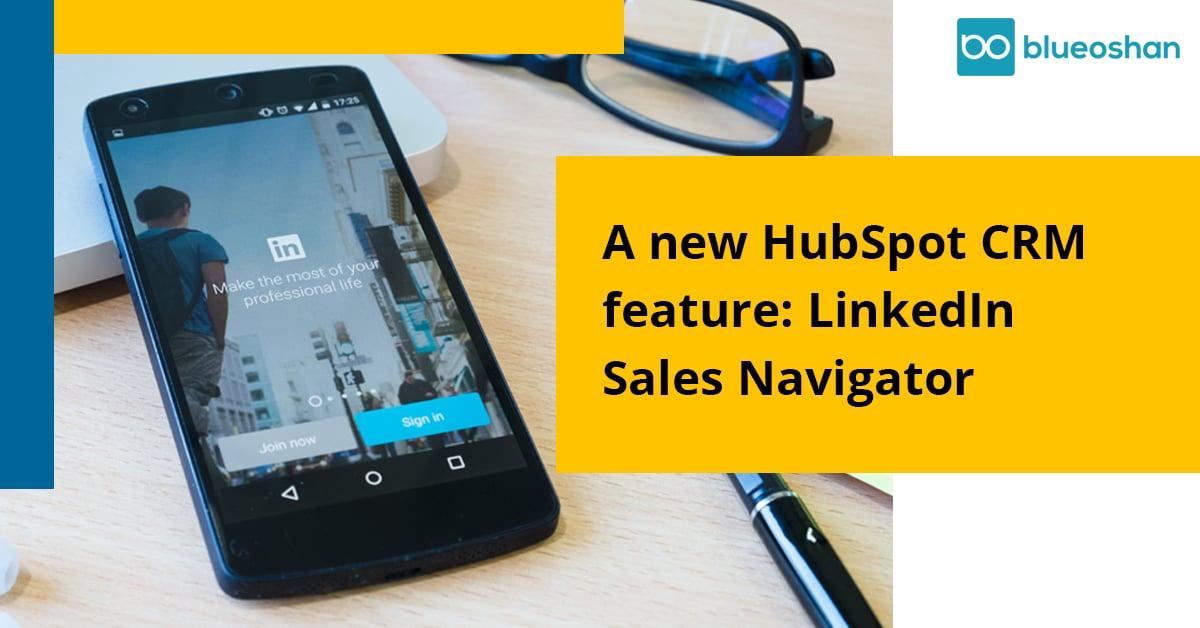 A New HubSpot CRM Feature: LinkedIn Sales Navigator